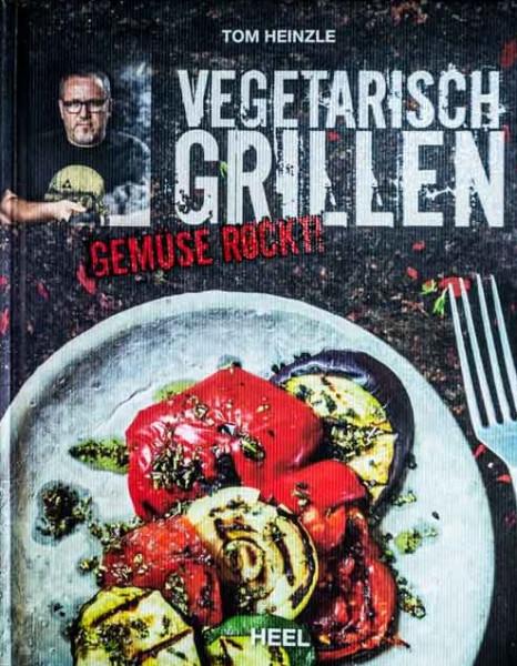 Tom Heinzle - Vegetarisch Grillen - Gemüse rockt
